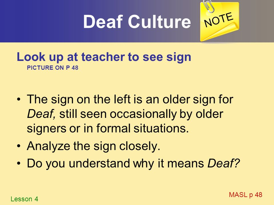 Deaf Culture Look up at teacher to see sign PICTURE ON P 48