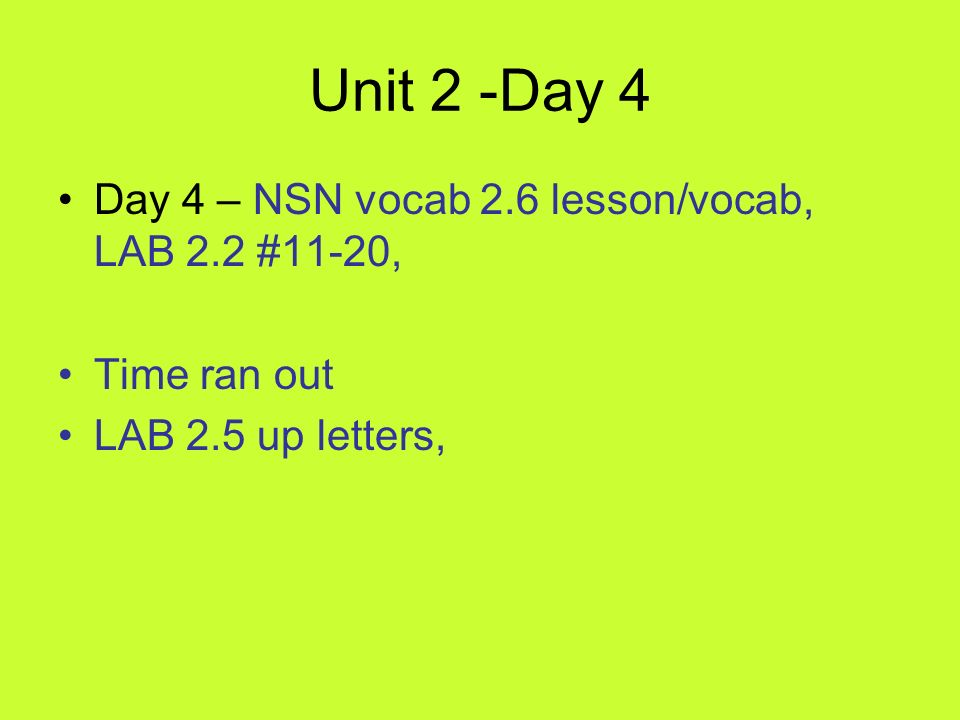 Unit 2 -Day 4 Day 4 – NSN vocab 2.6 lesson/vocab, LAB 2.2 #11-20,