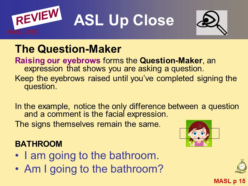 ASL Up Close REVIEW The Question-Maker I am going to the bathroom.