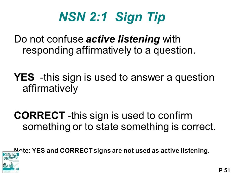 NSN 2:1 Sign Tip Do not confuse active listening with responding affirmatively to a question.