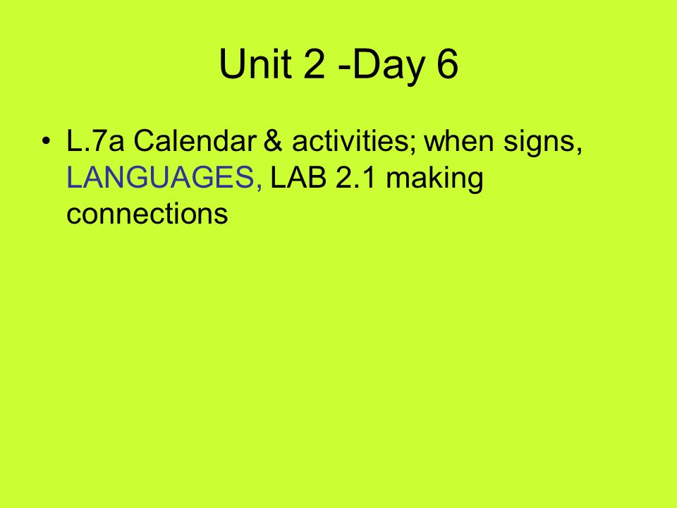 Unit 2 -Day 6 L.7a Calendar & activities; when signs, LANGUAGES, LAB 2.1 making connections