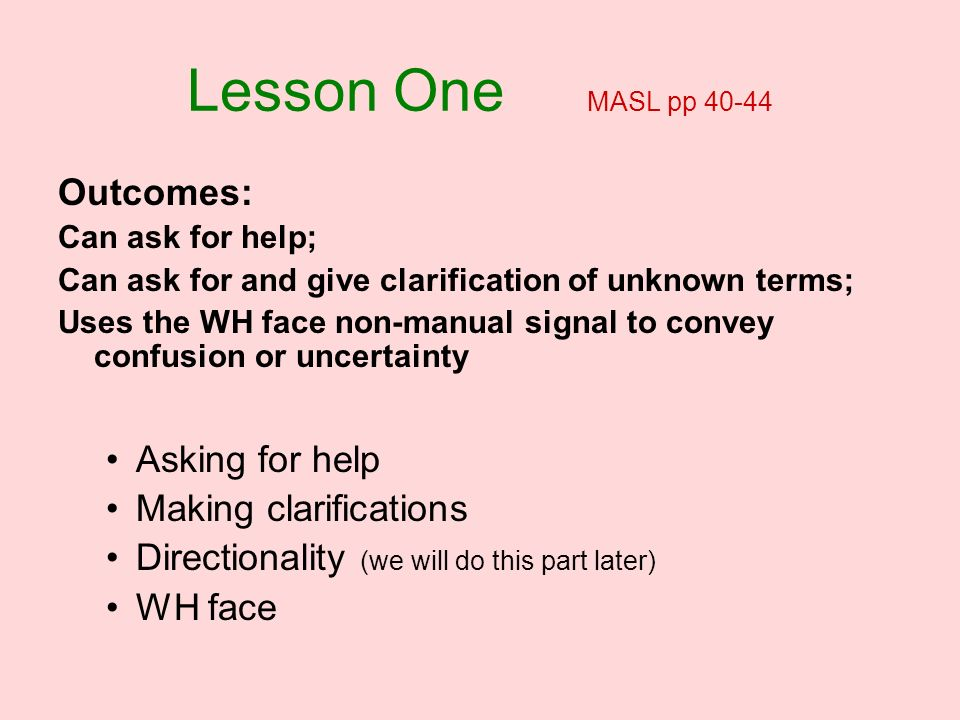 Lesson One MASL pp 40-44 Outcomes: Asking for help