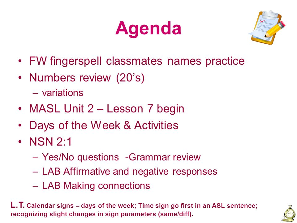 Agenda FW fingerspell classmates names practice Numbers review (20's)