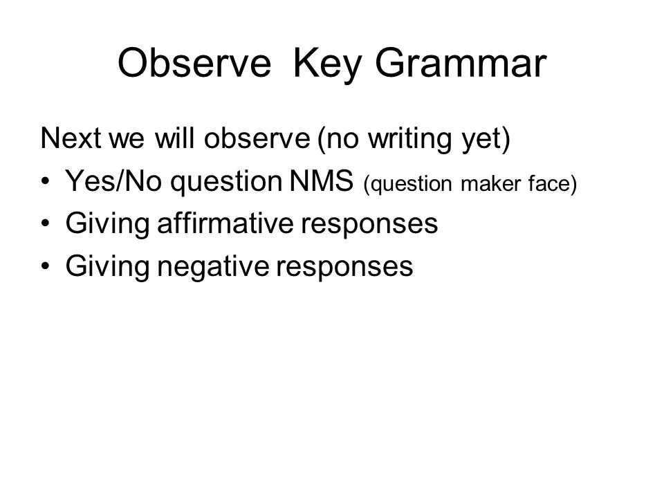 Observe Key Grammar Next we will observe (no writing yet)