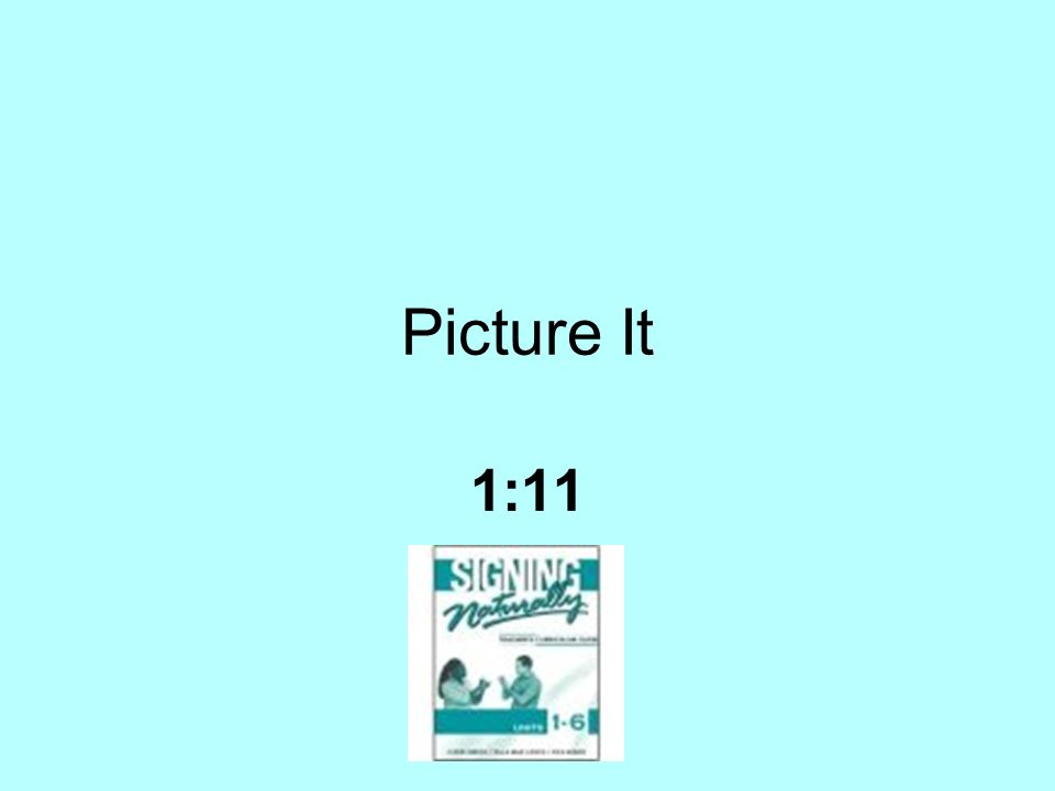 Picture It 1:11
