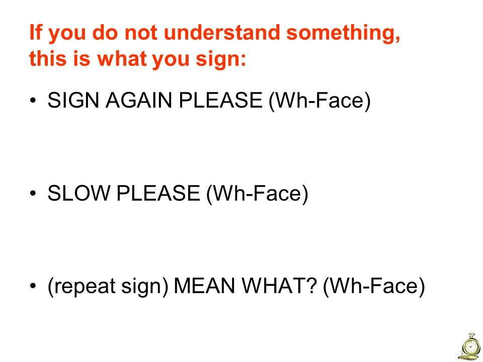 If you do not understand something, this is what you sign:
