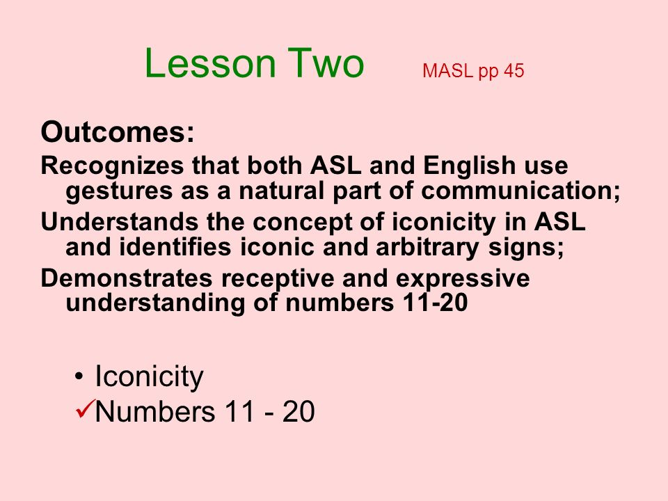 Lesson Two MASL pp 45 Outcomes: Iconicity Numbers 11 - 20