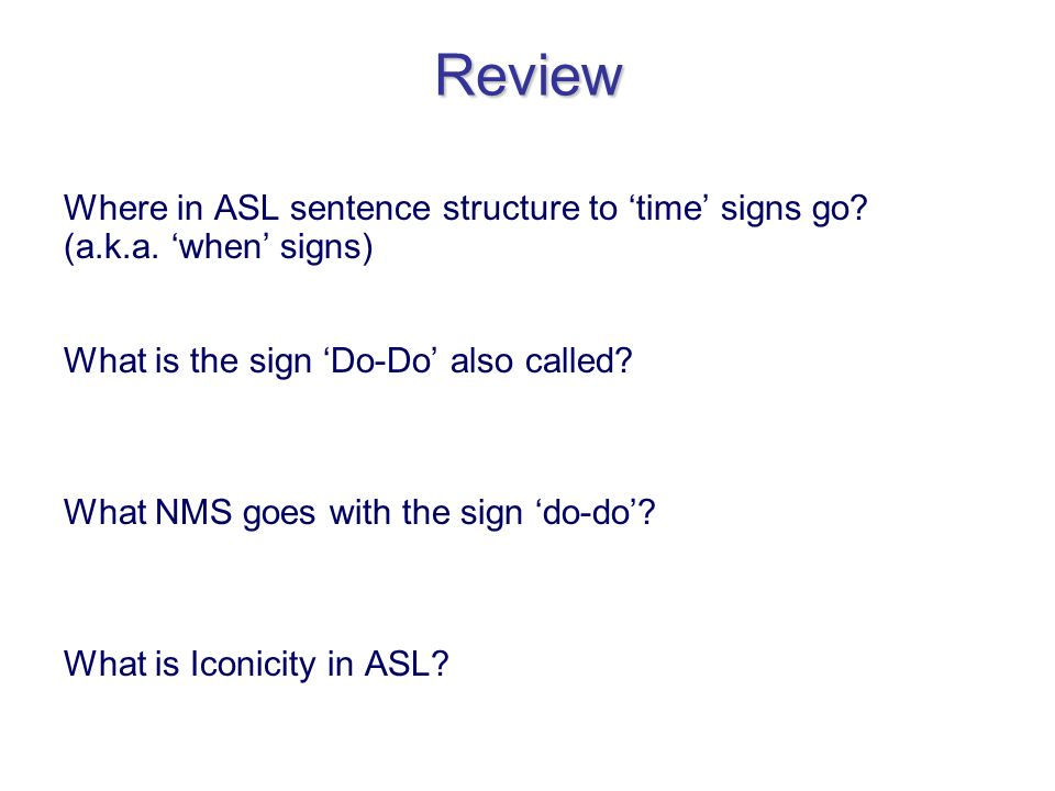 Review Where in ASL sentence structure to 'time' signs go