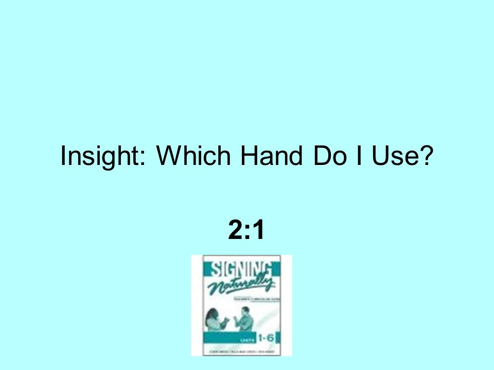 Insight: Which Hand Do I Use