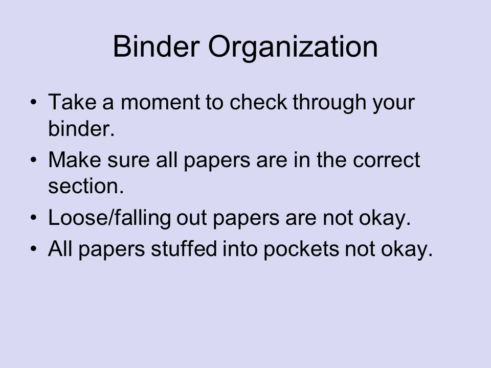 Binder Organization Take a moment to check through your binder.