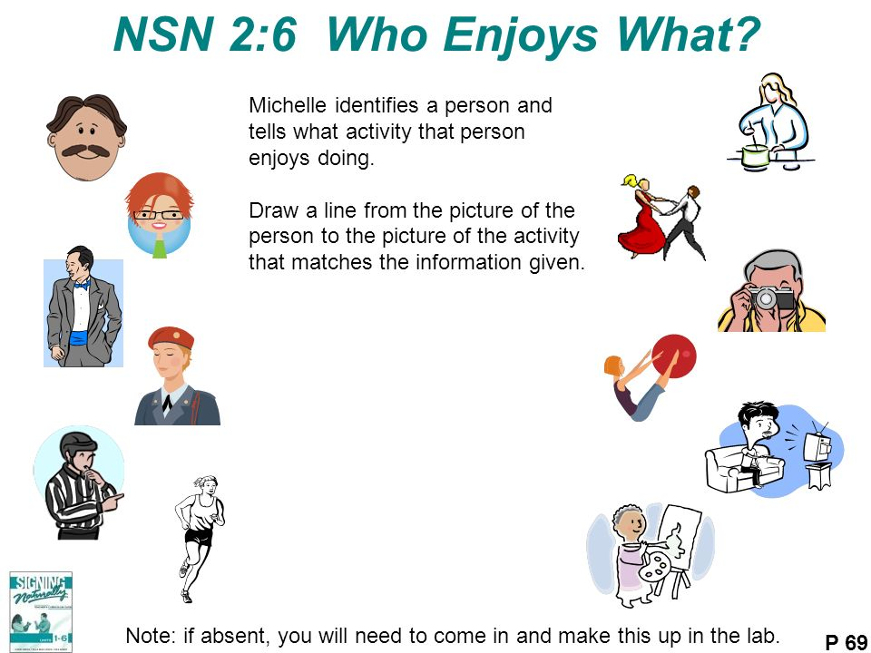 NSN 2:6 Who Enjoys What Michelle identifies a person and tells what activity that person enjoys doing.
