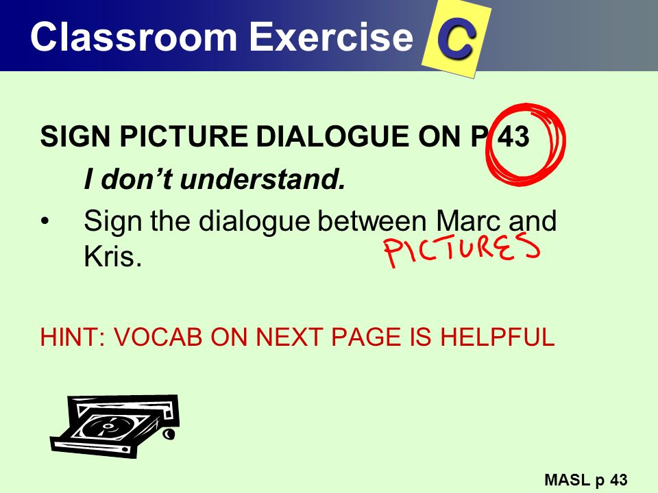 C Classroom Exercise SIGN PICTURE DIALOGUE ON P 43 I don't understand.