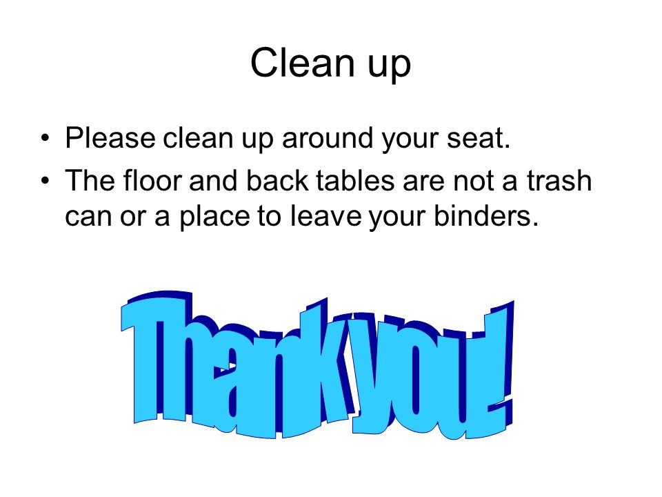 Clean up Thank you! Please clean up around your seat.