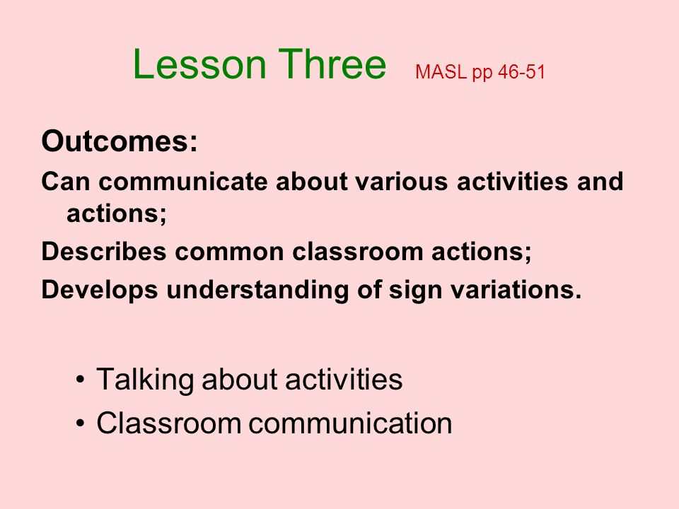 Lesson Three MASL pp 46-51 Outcomes: Talking about activities