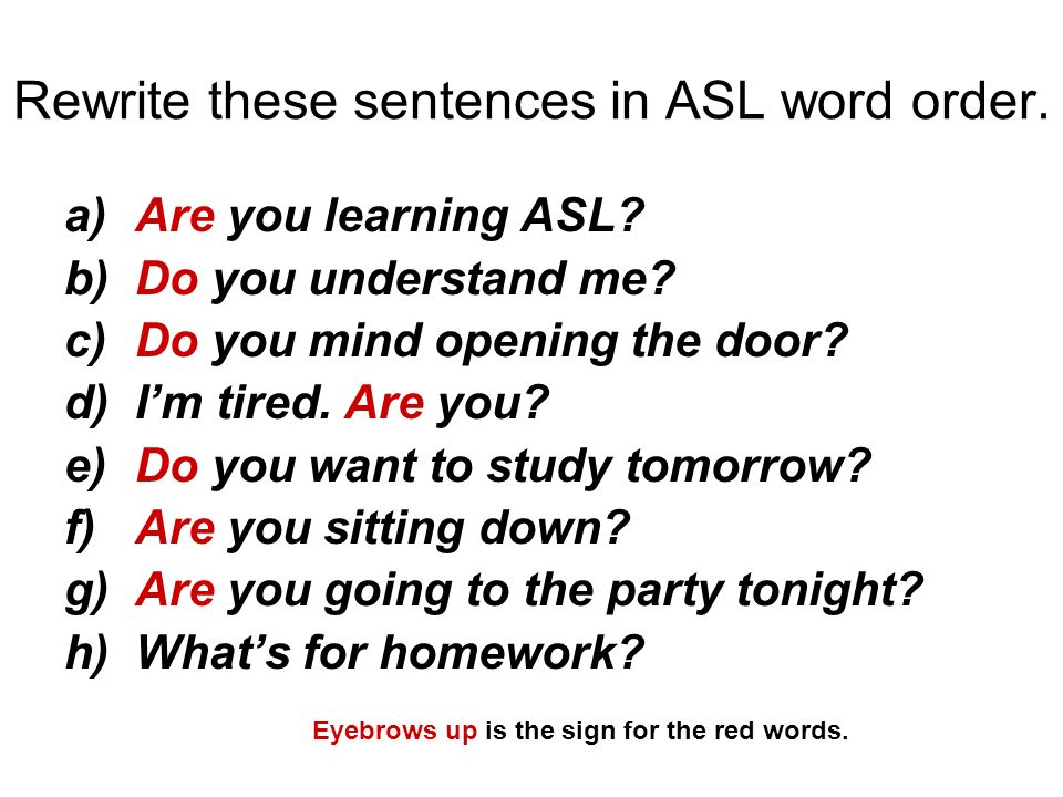 Rewrite these sentences in ASL word order.