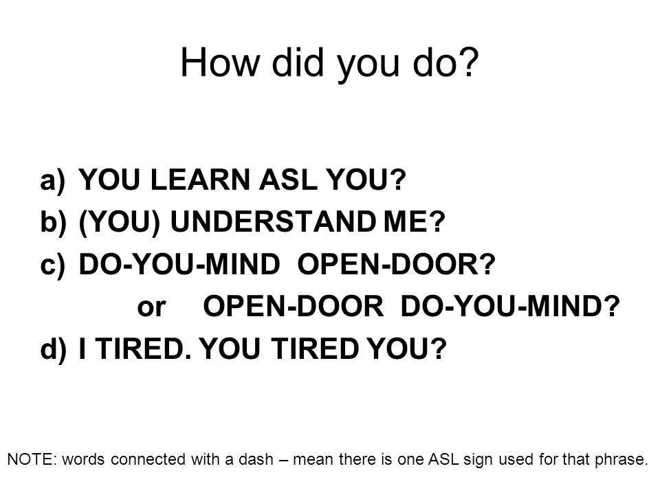 How did you do YOU LEARN ASL YOU (YOU) UNDERSTAND ME