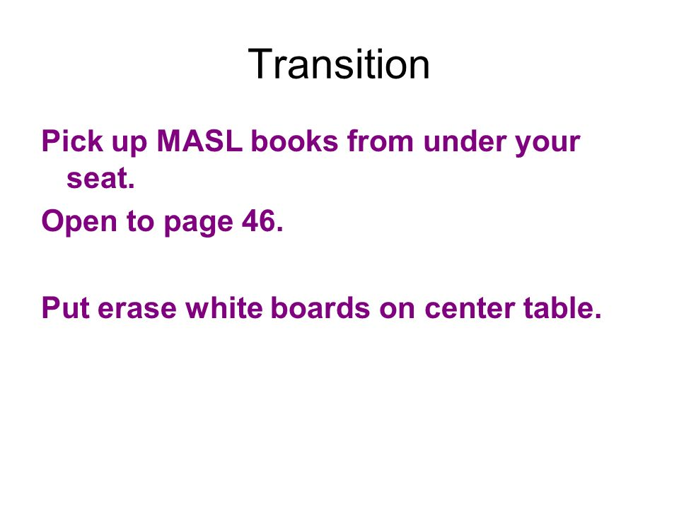 Transition Pick up MASL books from under your seat. Open to page 46.