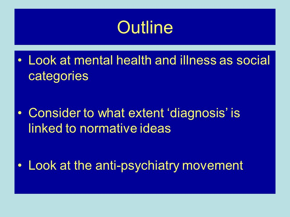 Outline Look at mental health and illness as social categories