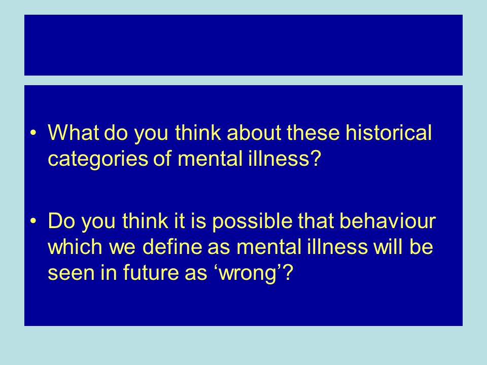 What do you think about these historical categories of mental illness