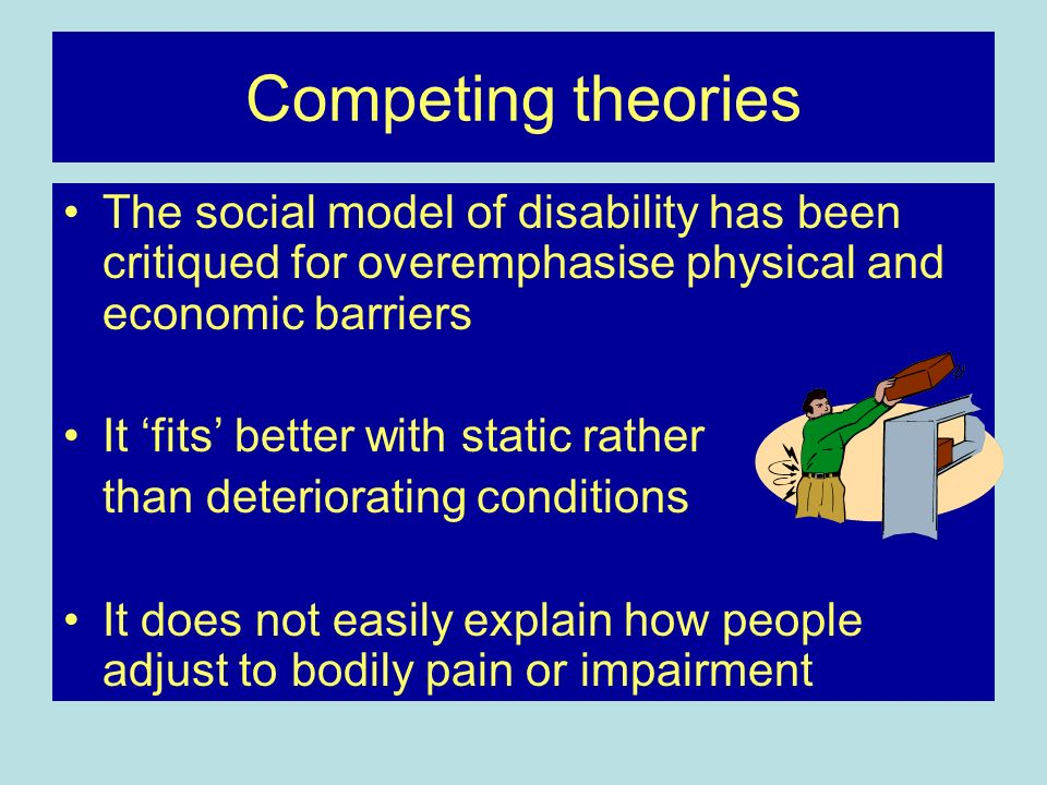 Competing theoriesThe social model of disability has been critiqued for overemphasise physical and economic barriers.
