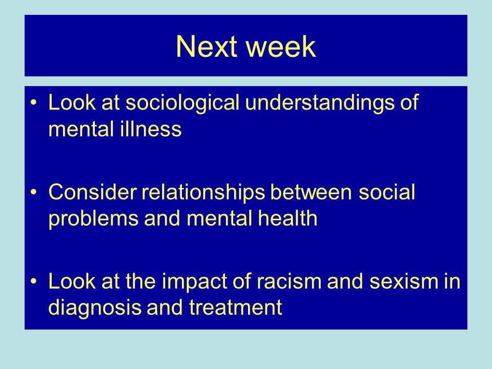 Next week Look at sociological understandings of mental illness