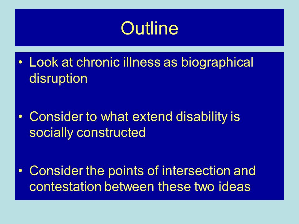 Outline Look at chronic illness as biographical disruption