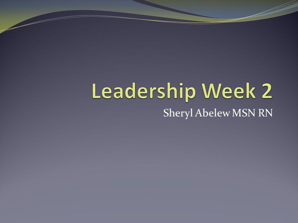 Leadership Week 2 Sheryl Abelew MSN RN