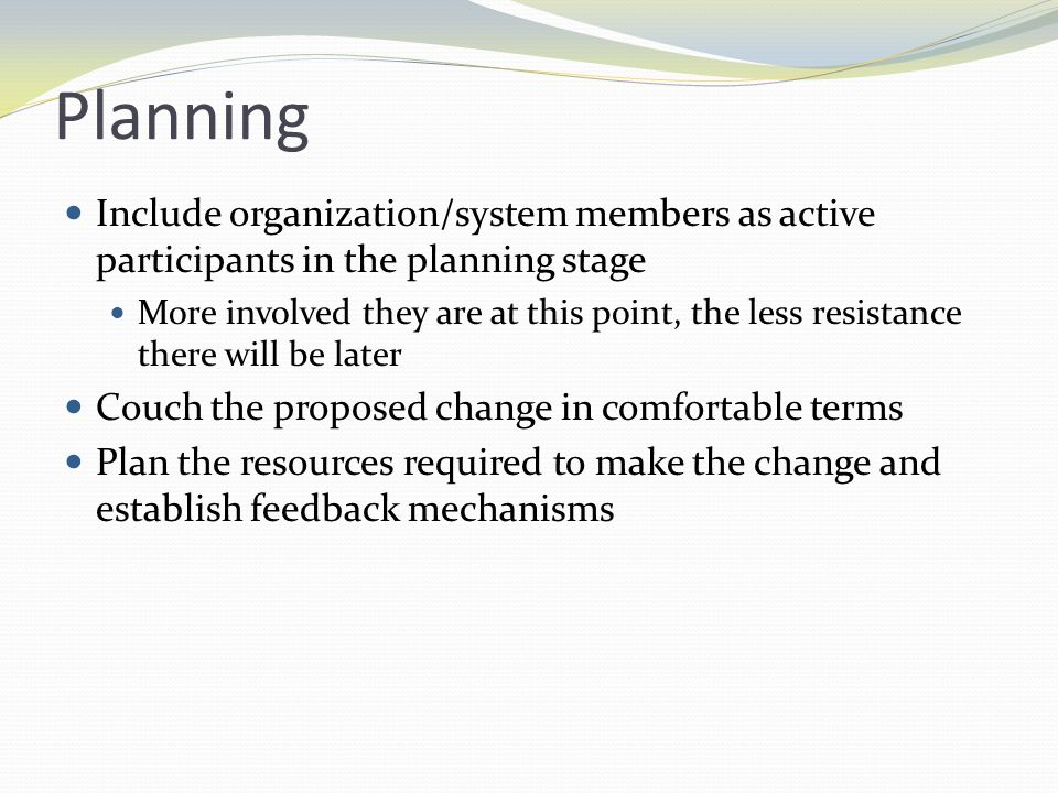 Planning Include organization/system members as active participants in the planning stage.