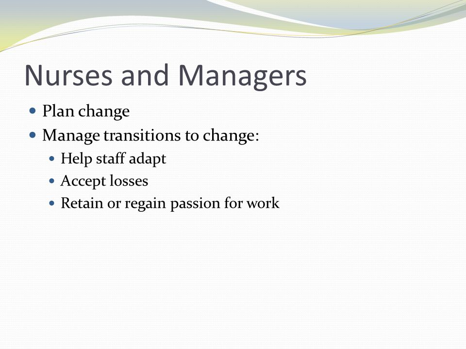 Nurses and Managers Plan change Manage transitions to change: