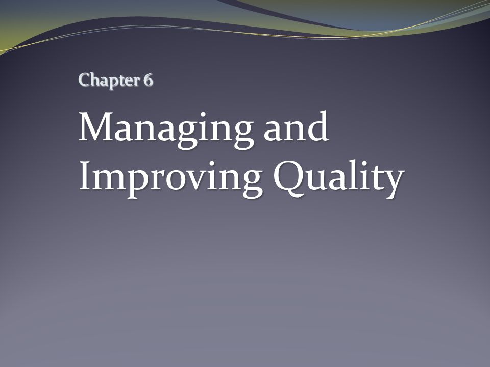 Chapter 6 Managing and Improving Quality