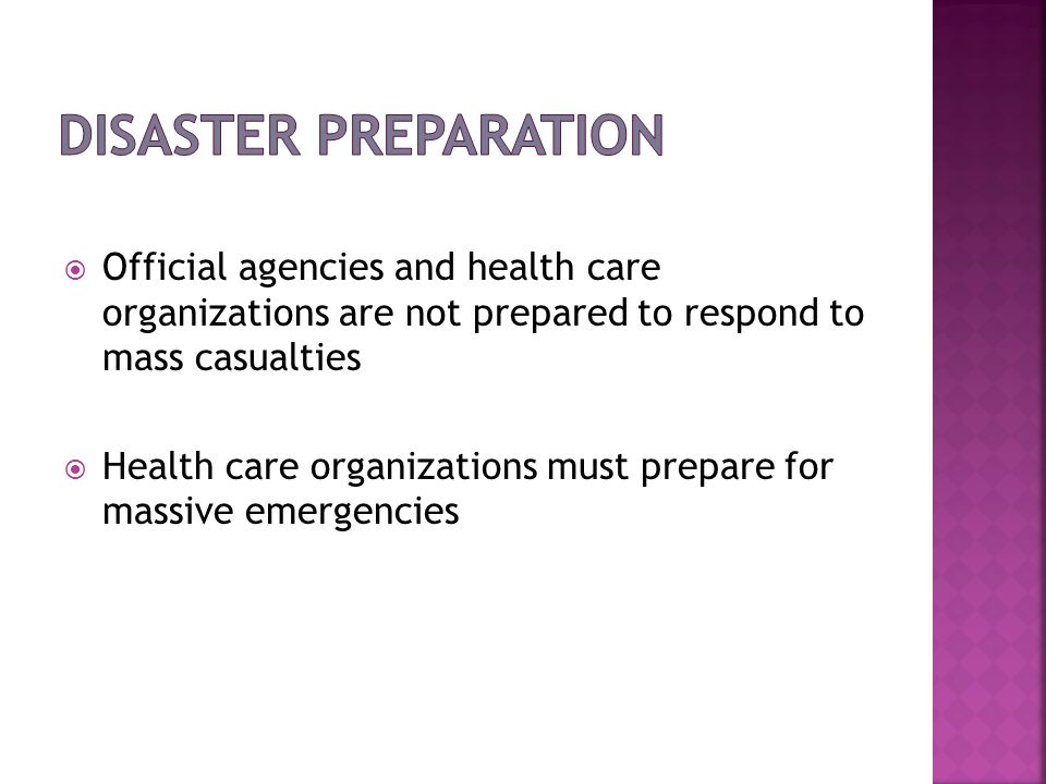 Disaster PreparationOfficial agencies and health care organizations are not prepared to respond to mass casualties.