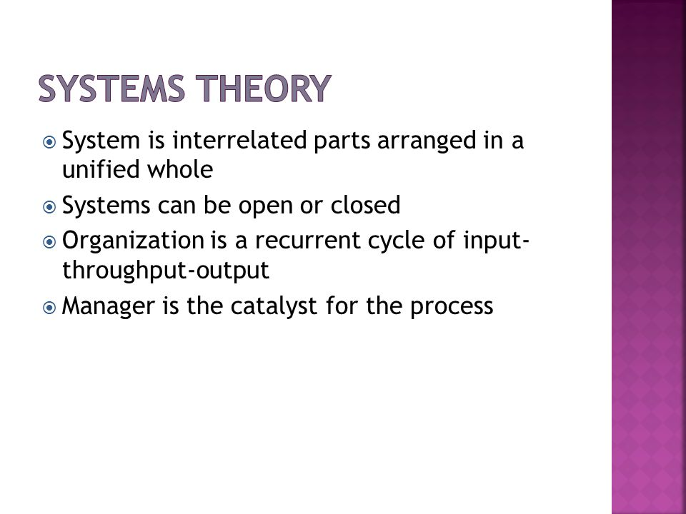 Systems TheorySystem is interrelated parts arranged in a unified whole. Systems can be open or closed.