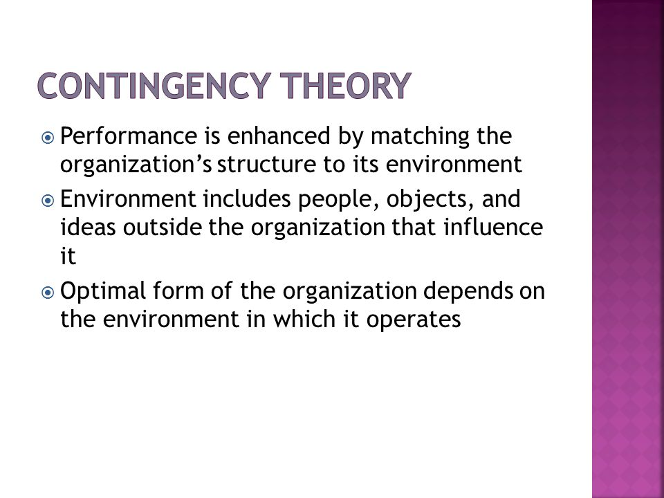 Contingency Theory Performance is enhanced by matching the organization's structure to its environment.
