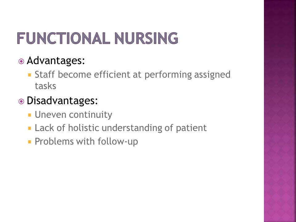 Functional Nursing Advantages: Disadvantages: