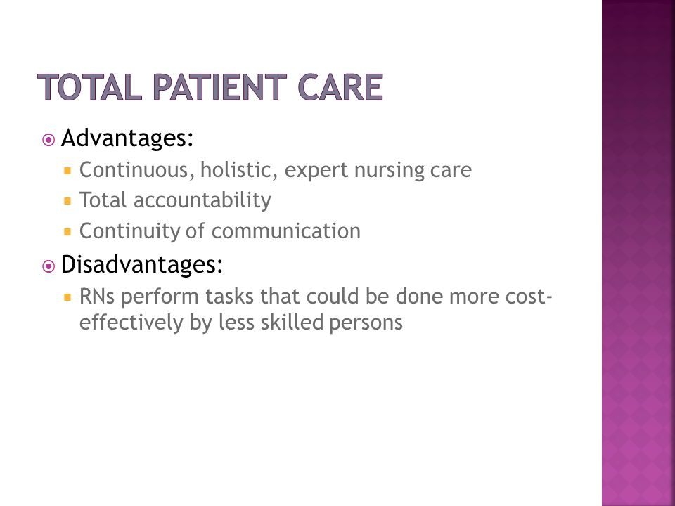 Total Patient Care Advantages: Disadvantages:
