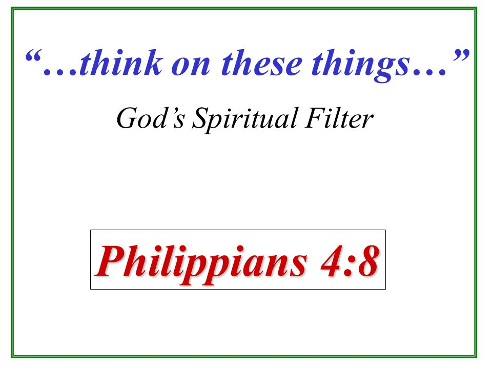 …think on these things…
