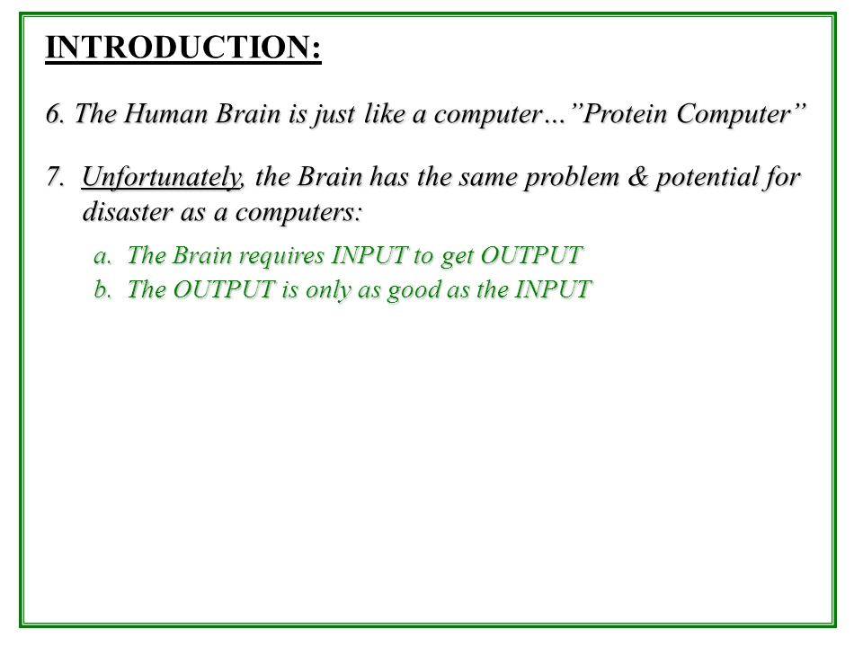 INTRODUCTION: 6. The Human Brain is just like a computer… Protein Computer
