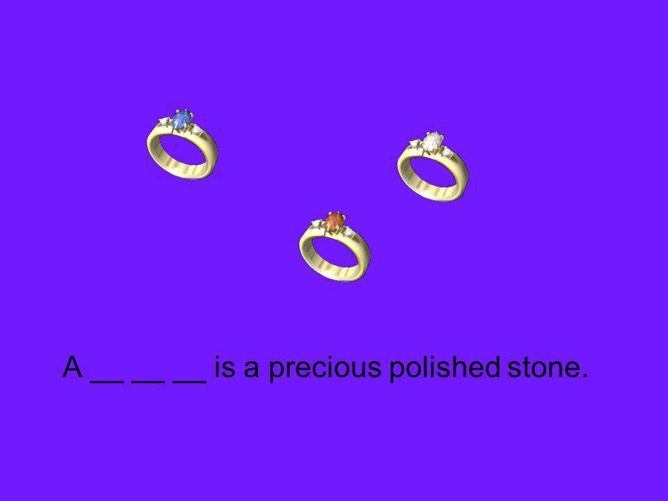 A __ __ __ is a precious polished stone.