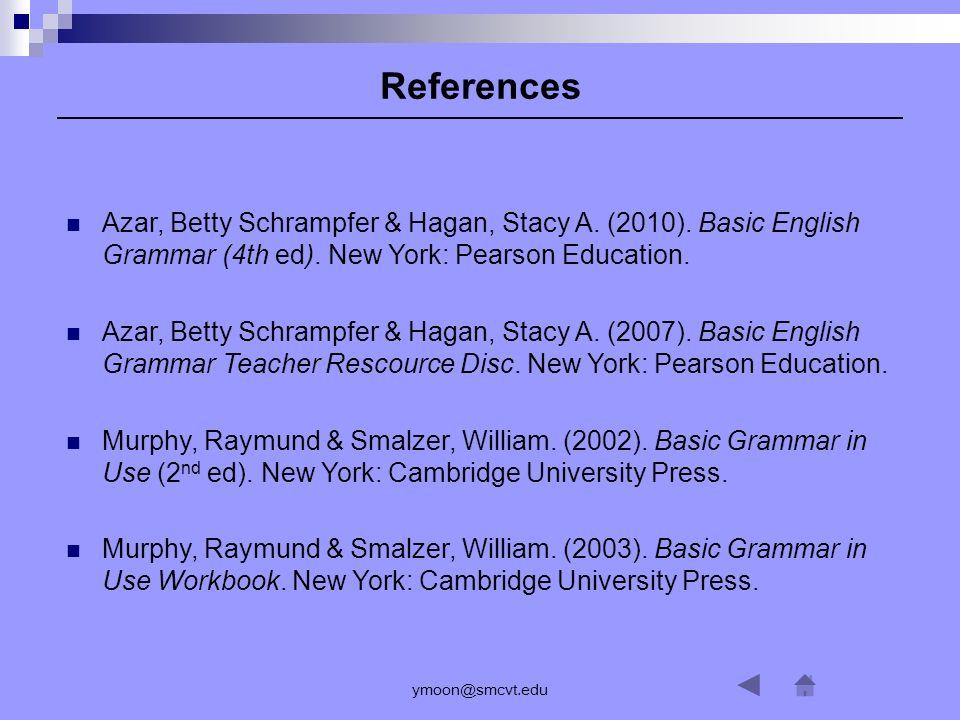 References Azar, Betty Schrampfer & Hagan, Stacy A. (2010). Basic English Grammar (4th ed). New York: Pearson Education.