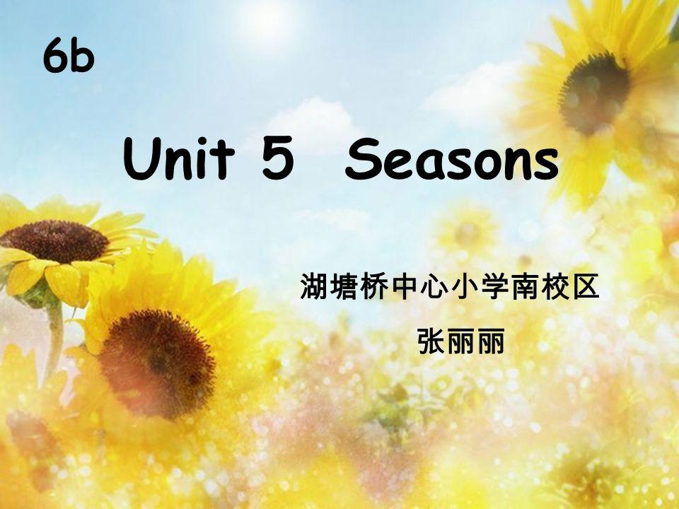 6b Unit 5 Seasons 湖塘桥中心小学南校区 张丽丽