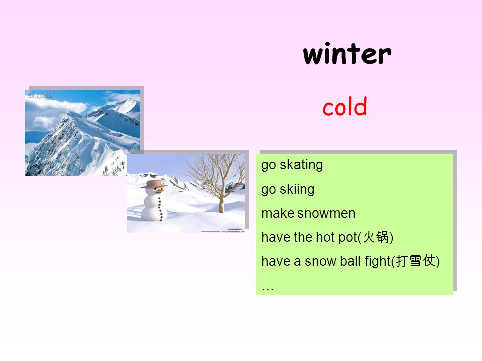 winter cold go skating go skiing make snowmen have the hot pot(火锅)