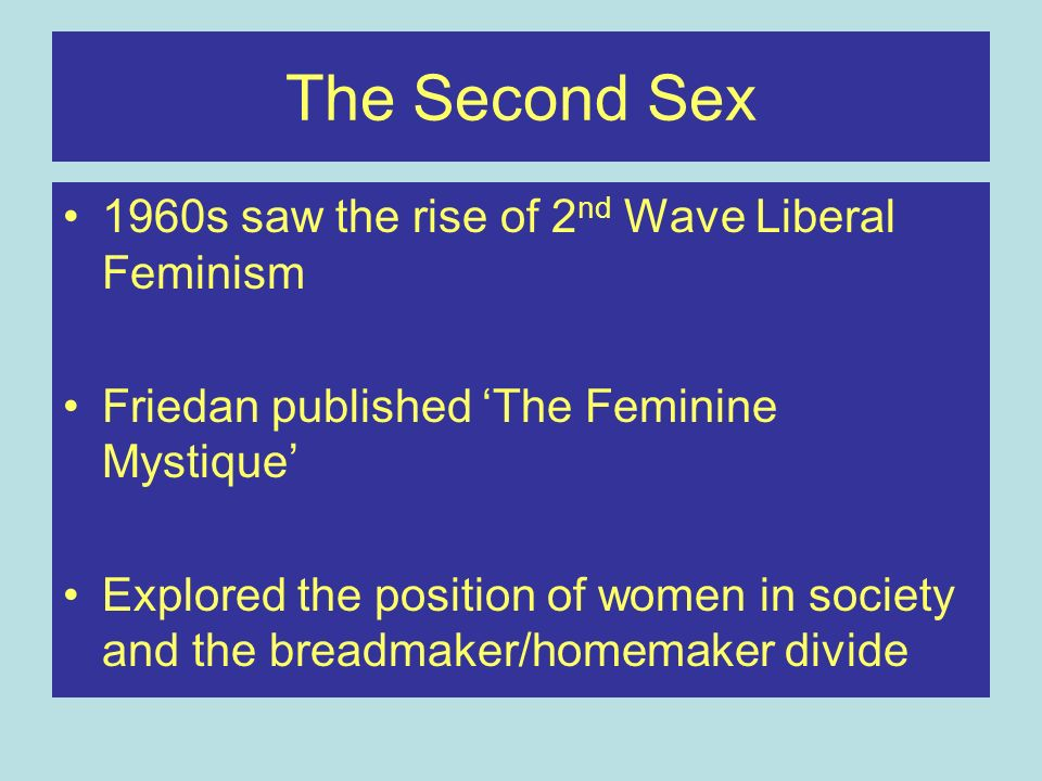 The Second Sex 1960s saw the rise of 2nd Wave Liberal Feminism