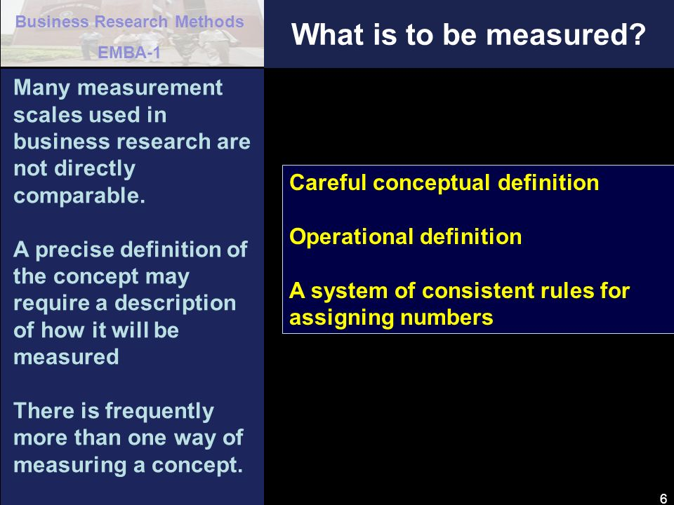 What is to be measured Many measurement scales used in business research are not directly comparable.