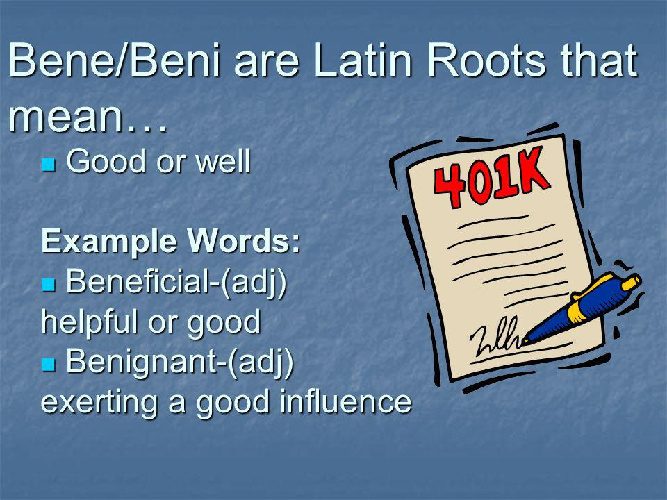 Bene/Beni are Latin Roots that mean…