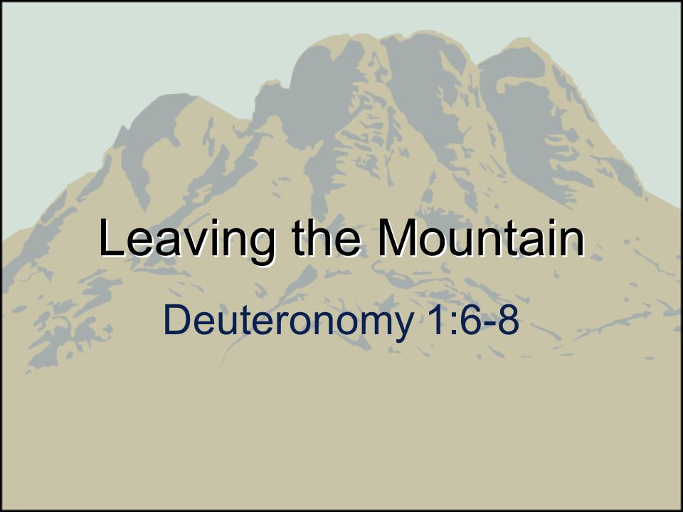 Leaving the Mountain Deuteronomy 1:6-8