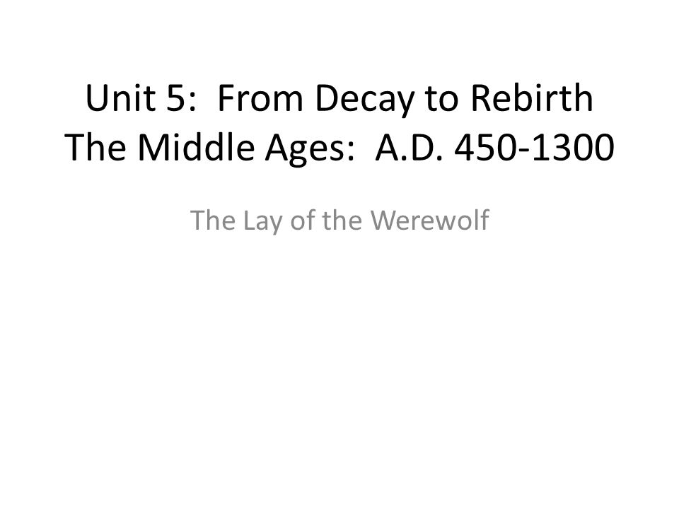 Unit 5: From Decay to Rebirth The Middle Ages: A.D