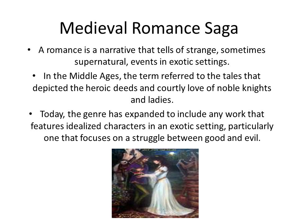 Medieval Romance Saga A romance is a narrative that tells of strange, sometimes supernatural, events in exotic settings.