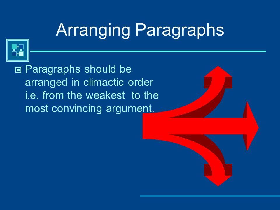 Arranging Paragraphs Paragraphs should be arranged in climactic order i.e.