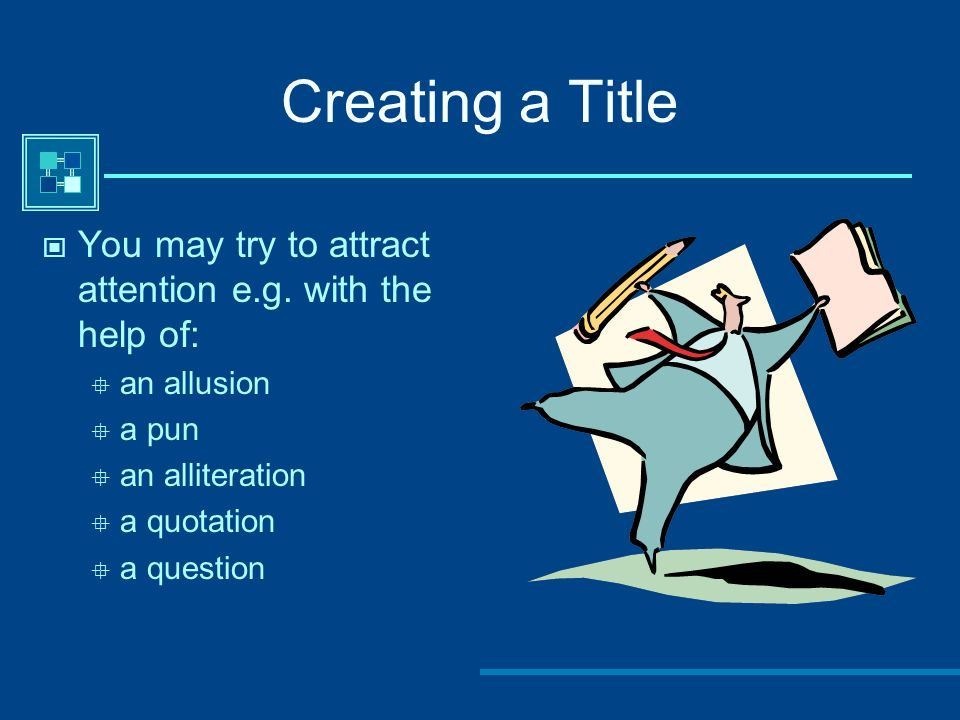 Creating a TitleYou may try to attract attention e.g. with the help of: an allusion. a pun. an alliteration.