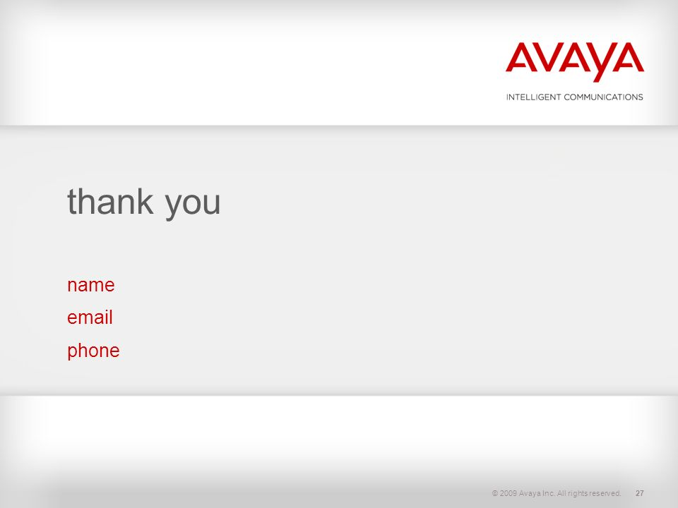 thank you name email phone © 2009 Avaya Inc. All rights reserved.